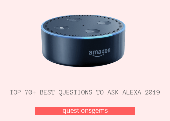 Best Questions to Ask Alexa 2019