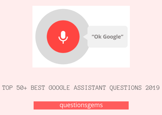 Best Questions To Ask Google Assistant 2019