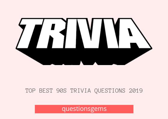 Best 90+ Trivia questions 2019