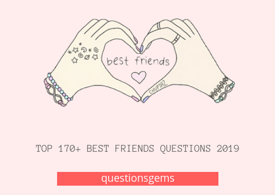 Best Bestfriend questions 2019