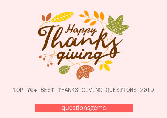 Best 70+ (Thanks giving) questions 2019