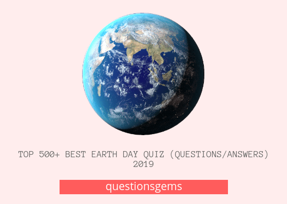 Best Earth Day Quiz (questions/answers) 2019