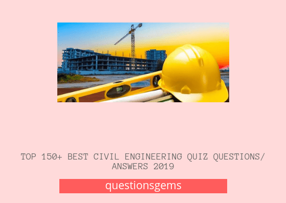 Best civil engineering quiz questions/answers2019