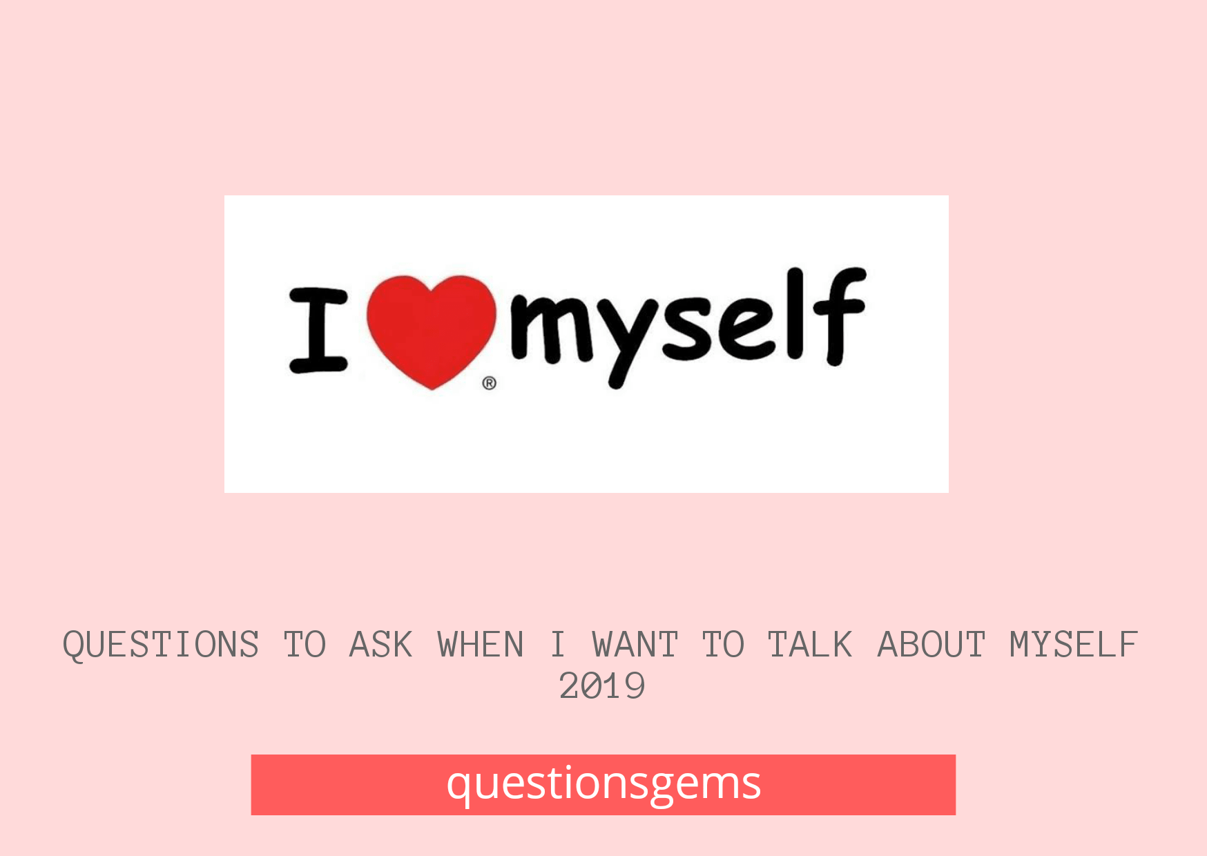 Questions To Ask When I Want To Talk About Myself 2019