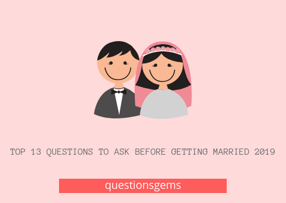 Questions To Ask Before Getting Married 2019