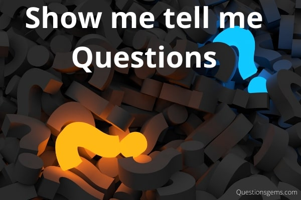 show me tell me questions
