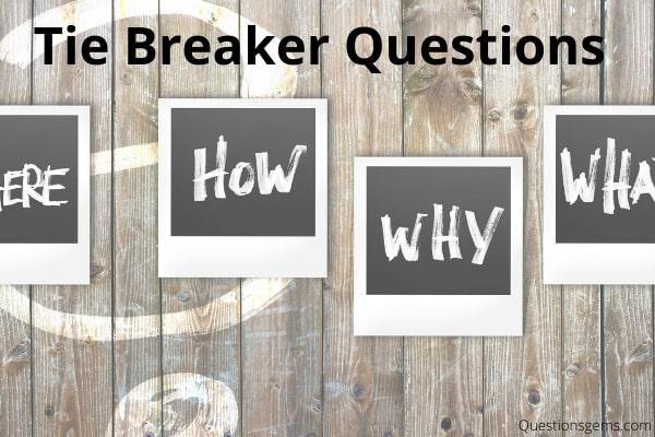 tie breaker questions