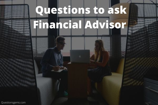 Questions To Ask Financial Advisor