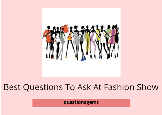 Questions To Ask At Fashion Show