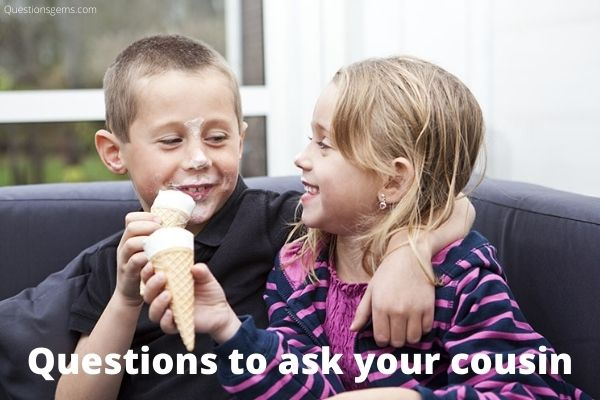 questions to ask your cousin
